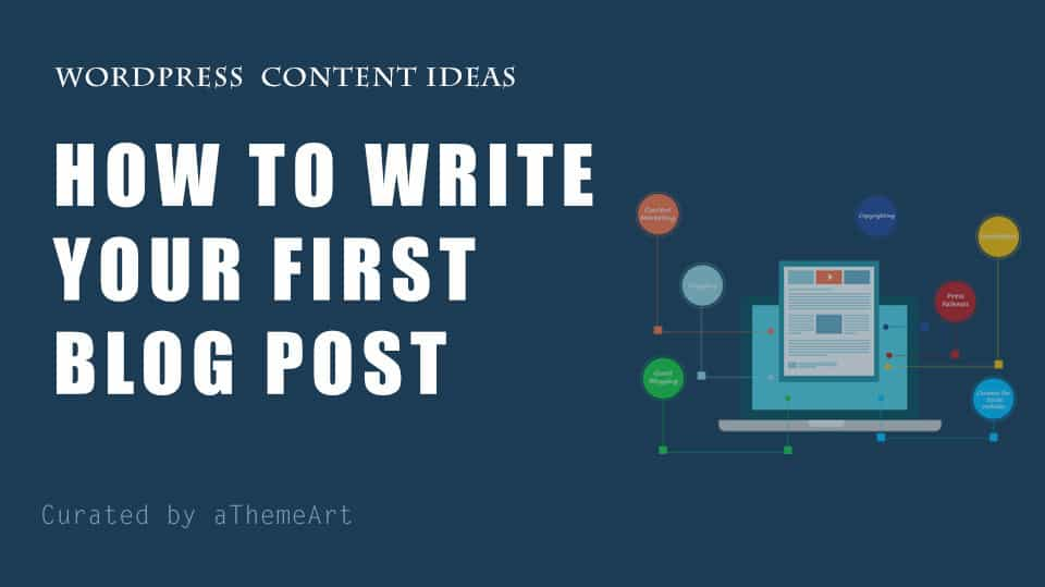How to Write Your First Blog Post :- Content Ideas for Beginners