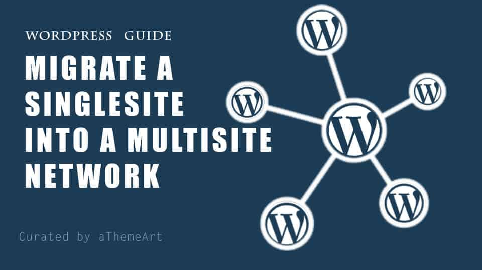 How to Migrate a SingleSite into a Multisite Network Wordpress
