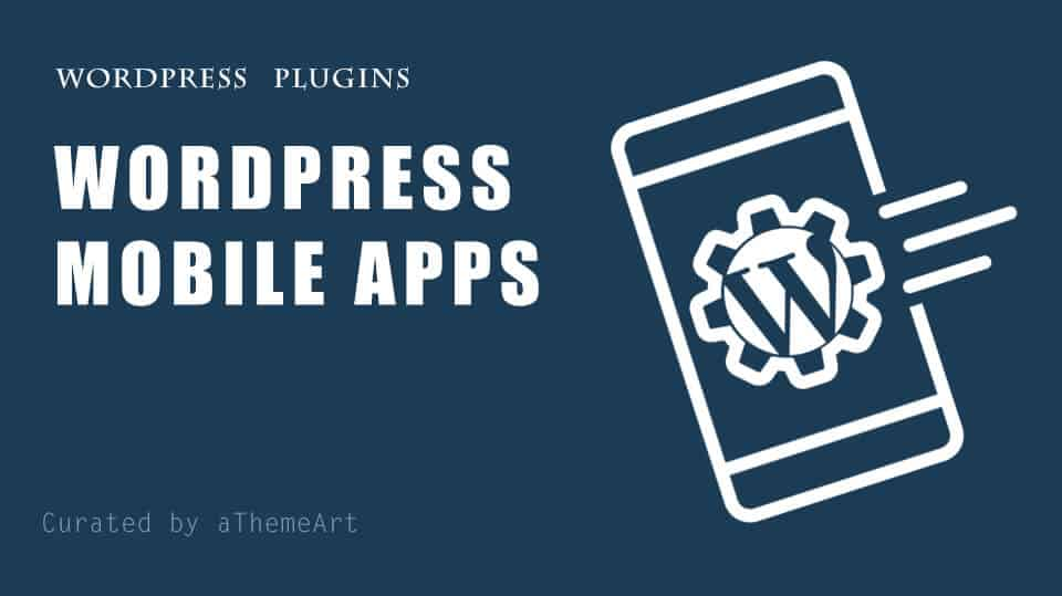 The Easiest Way To Build WordPress Mobile Apps of Your Website.